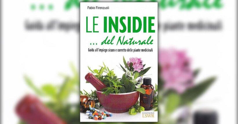 """Le erbe medicinali - Estratto dal libro """"Le Insidie del Naturale"""""""