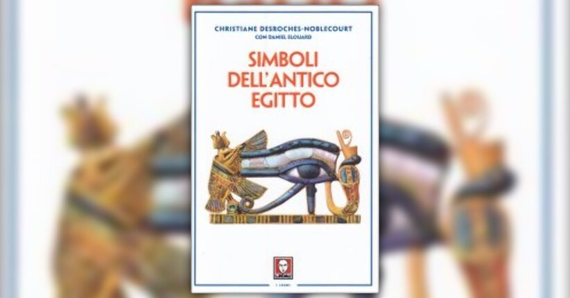 """Le grandi civiltà del passato - Estratto dal libro """"Simboli dell'Antico Egitto"""""""