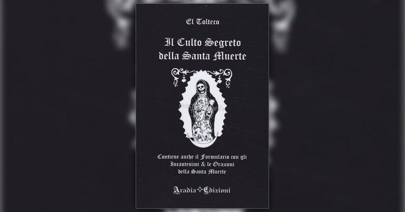 """Le origini del culto - Estratto dal libro """"Il Culto Segreto della Santa Muerte"""""""