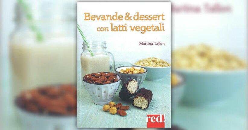 """Le ricette - Estratto da """"Bevande & Dessert con Latti Vegetali"""""""