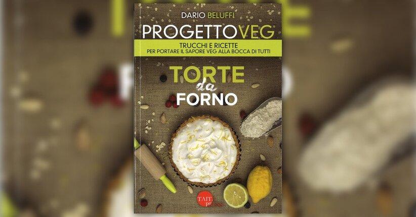 """Le ricette - Estratto da """"Progetto Veg - Torte da Forno"""""""