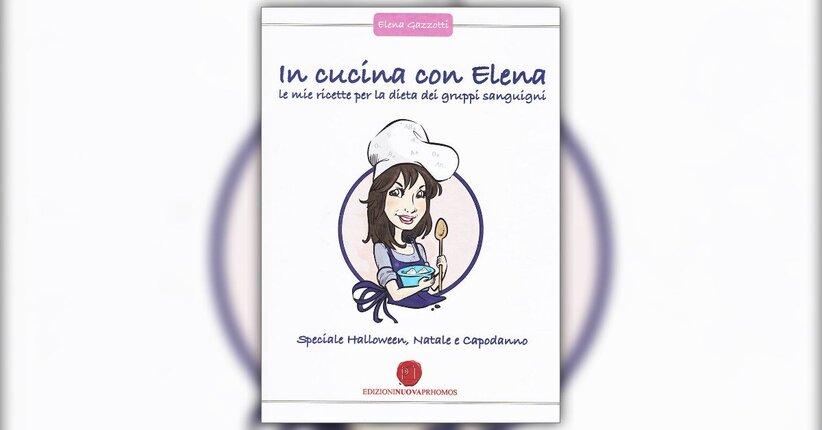 """Le ricette - Estratto dal libro """"In Cucina con Elena"""""""