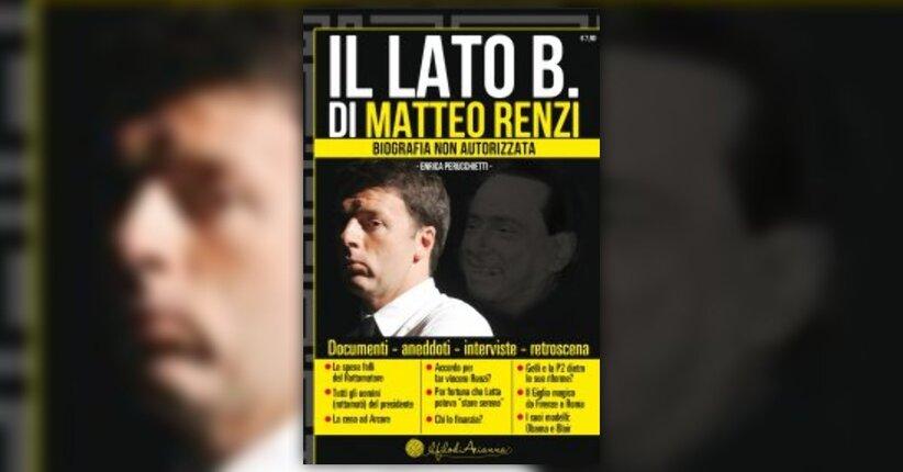 """Leggi in anteprima alcune pagine di """"Il Lato B. di Matteo Renzi"""" -libro di Enrica Perucchietti"""