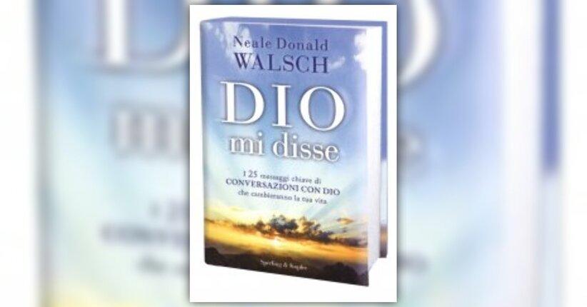 """Leggi in anteprima un brano estratto da """"Dio mi Disse"""" di Neale Donald Walsch"""