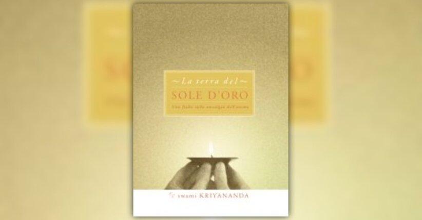"""Leggi le prime pagine di """"La Terra del Sole d'Oro"""" libro di Swami Kriyananda"""