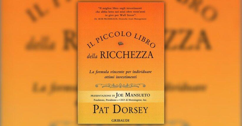 """Leggi un estratto da """"Il Piccolo Libro della Ricchezza"""" di Pat Dorsey"""