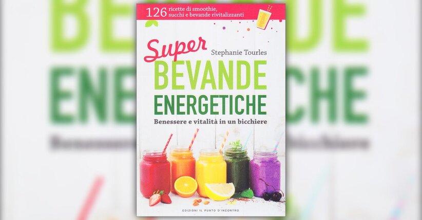 """Leggi un estratto da """"Super Bevande Energetiche"""" libro di Stephanie Tourles"""