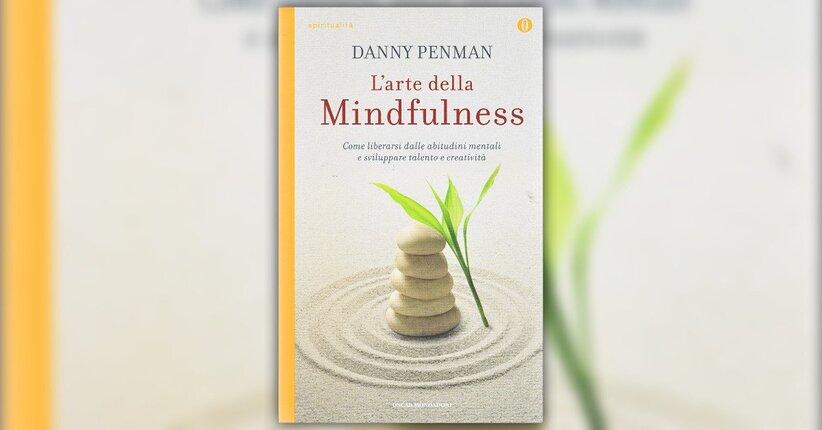 """Leggi un estratto dal libro di Danny Penman """"L'Arte della Mindfulness"""""""