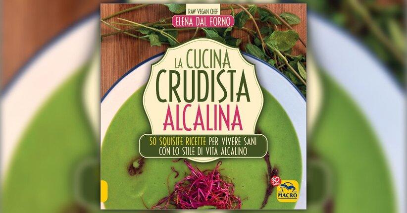"""Leggi un estratto dal libro di Elena Dal Forno """"La Cucina Crudista Alcalina"""""""