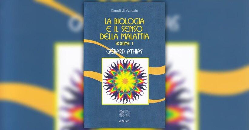 """Leggi un estratto dal libro di Gerard Athias """"La Biologia e il Senso della Malattia - Volume 1"""""""