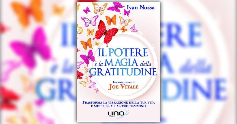 """Leggi un estratto dal libro di Ivan Nossa """"Il Potere e la Magia della Gratitudine"""""""
