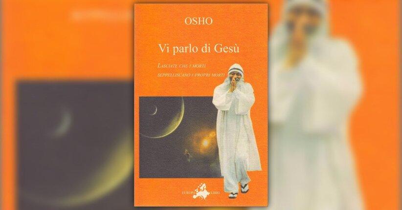 """Leggi un estratto dal libro di Osho """"Vi Parlo di Gesù"""""""