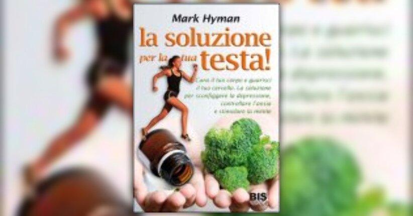 Mark Hyman - Anteprima - La Soluzione per la Tua Testa!