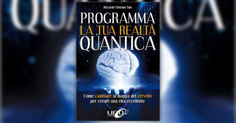 programma la tua realt quantica come cambiare la mappa del cervello per modellare la tua realt quantica