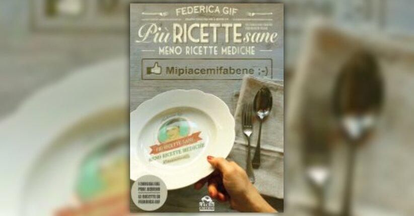 """Mipiacemifabene - Anteprima di """"Più Ricette Sane, Meno Ricette Mediche"""" di Federica Gif"""