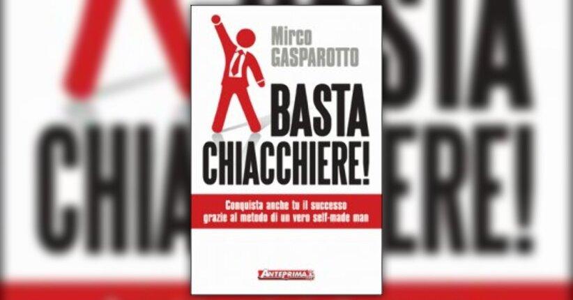 Mirco Gasparotto - Anteprima - Basta Chiacchiere!