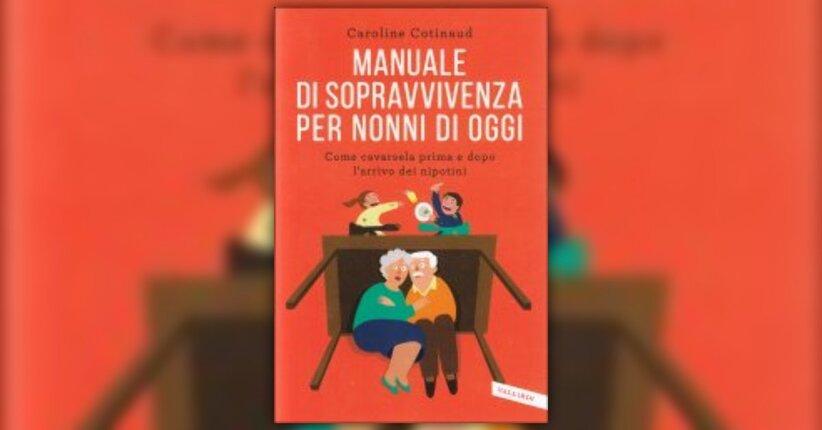 """Nella nonnitudine moderna - Estratto dal libro """"Manuale di Sopravvivenza per Nonni di Oggi"""""""