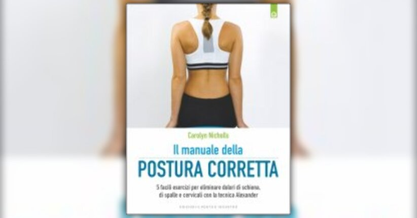 Pensiero-postura-movimento - Il Manuale della Postura Corretta - Libro di Carolyn Nicholls