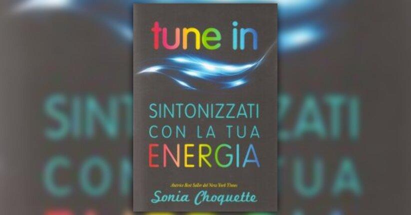 """Per cominciare - Estratto da """"Tune In"""" libro di Sonia Choquette"""