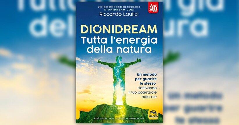 """Perché è nato questo libro - Estratto da """"Dionidream - Tutta l'Energia della Natura"""""""