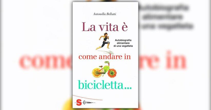 """Perché un'autobiografia alimentare? - Estratto da """"La Vita è come andare in Bicicletta..."""""""