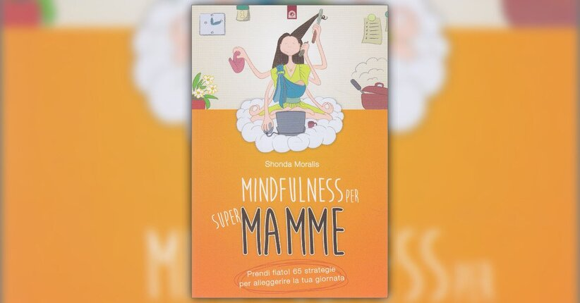"Piena di cose da fare - Estratto da ""Mindfulness per Super Mamme"""