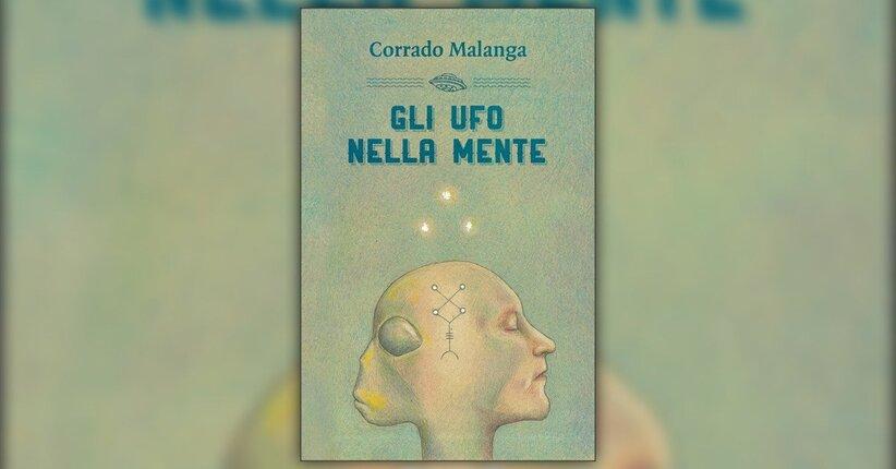 """Prefazione alla seconda edizione di """"Gli Ufo nella Mente"""" libro di Corrado Malanga"""