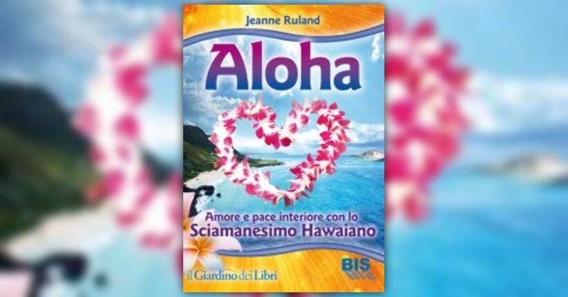 Prefazione - ALOHA - Evoca amore e armonia con lo Sciamanesimo hawaiano - Libro