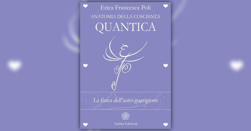 Prefazione - Anatomia della Coscienza Quantica  - Libro di Erica Francesca Poli