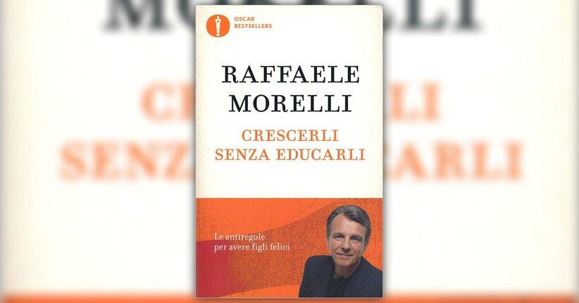 Prefazione - Crescerli senza Educarli - Libro di Raffaele Morelli