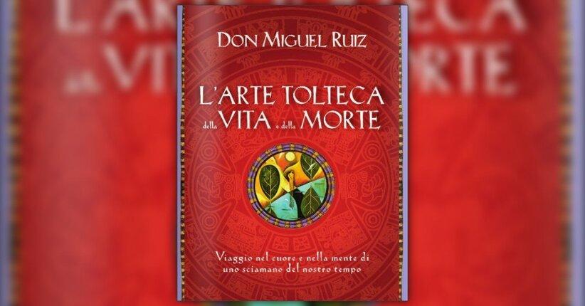 """Prefazione del libro """"L'Arte Tolteca della Vita e della Morte"""" di Don Miguel Ruiz"""