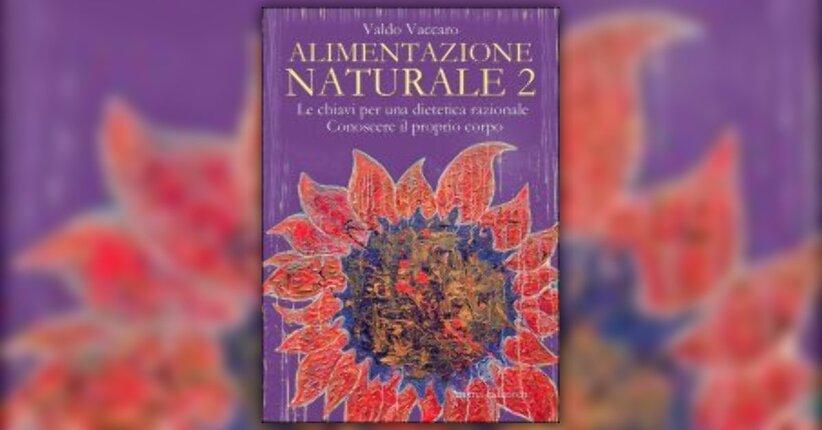 """Prefazione di """"Alimentazione Naturale - Vol. 2"""" di Valdo Vaccaro"""