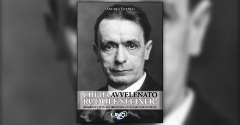 """Prefazione di """"Chi ha Avvelenato Rudolf Steiner?"""" libro di Andrea Franco"""