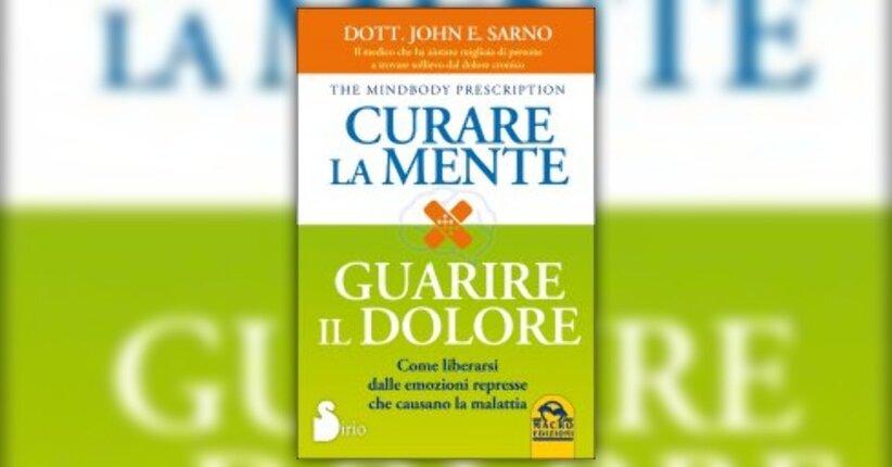 """Prefazione di """"Curare la Mente, Guarire il Dolore"""" Libro di John E. Sarno"""