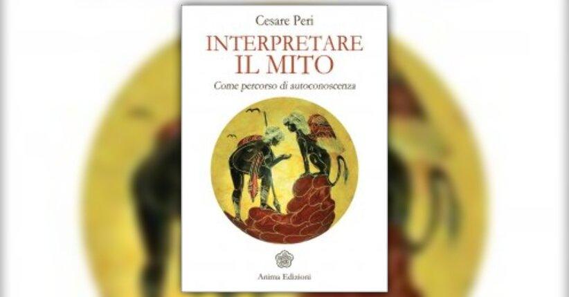 """Prefazione di """"Interpretare il Mito"""" Libro di Cesare Peri"""