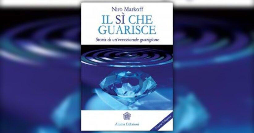 """Prefazione di Niro Markoff al libro """"Il Sì che Guarisce"""""""