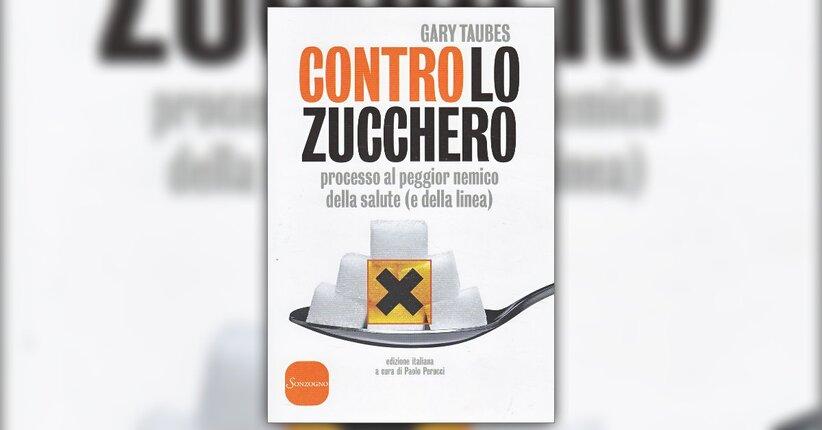"""Prefazione di Paolo Perucci al libro di Gary Taubes """"Contro lo Zucchero"""""""