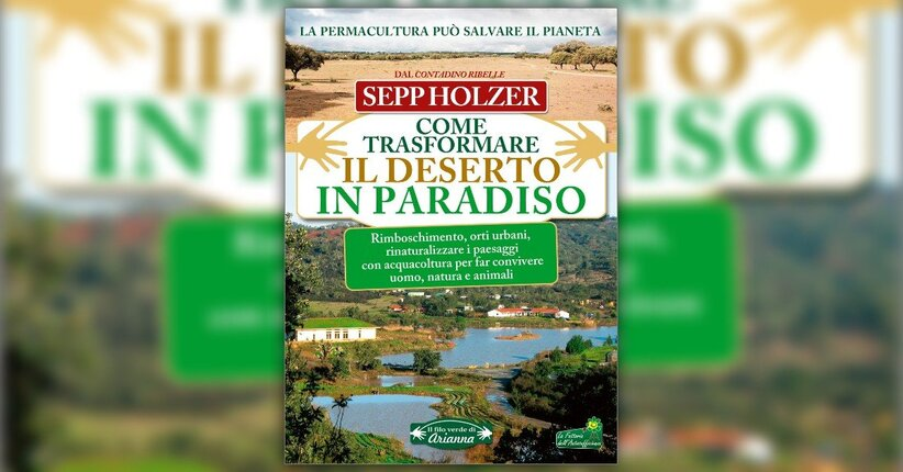 """Prefazione di Sepp Holzer al libro """"Come Trasformare il Deserto in Paradiso"""""""