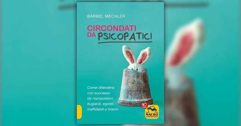 Prefazione di una diretta interessata - Circondati da Psicopatici - Libro di Bärbel Mechler
