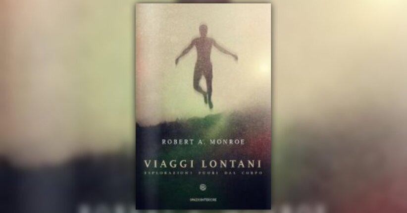 """Prefazione di """"Viaggi Lontani"""", libro di Robert A. Monroe"""