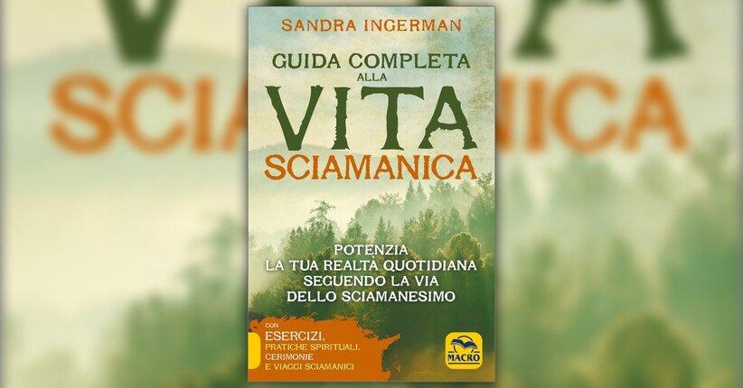 Prefazione - Guida Completa alla Vita Sciamanica - Libro di Sandra Ingerman
