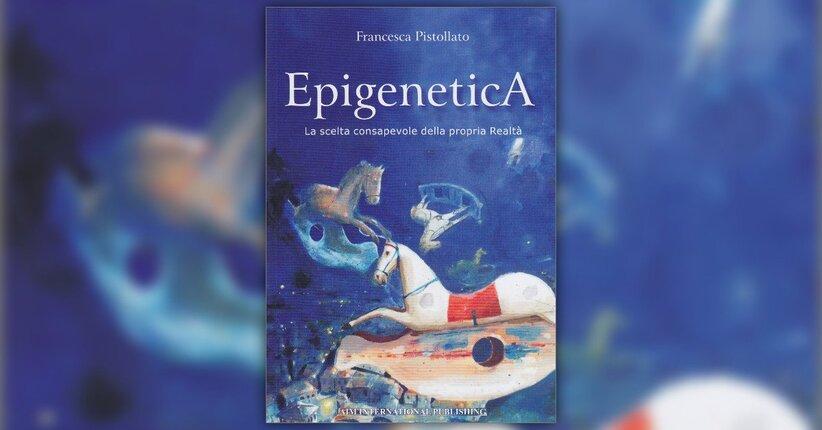 Prefazione: il concetto olistico di Realtà -  EpigeneticA - Libro di Francesca Pistollato