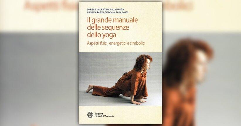 Prefazione - Il Grande Manuale delle Sequenze dello Yoga - Libro di Lorena Valentina Pajalunga