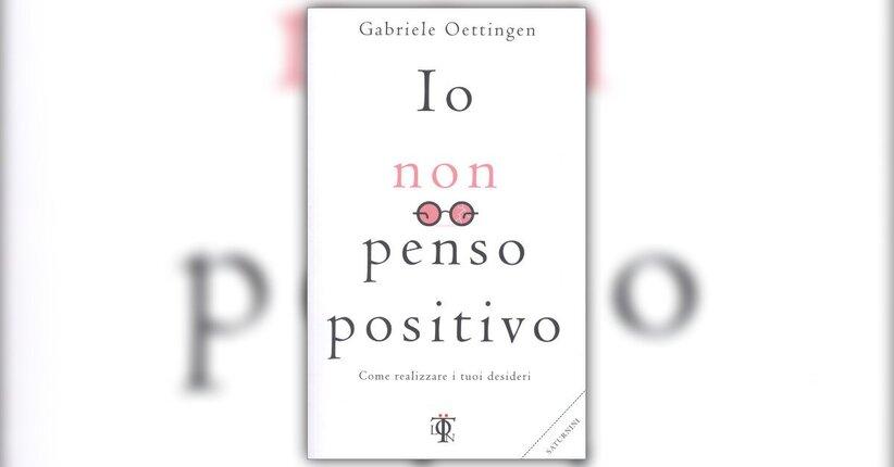 Prefazione - Io Non Penso Positivo - Libro di Gabriele Oettingen