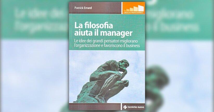 Prefazione - La Filosofia Aiuta il Manager - Libro di Patrick Errard
