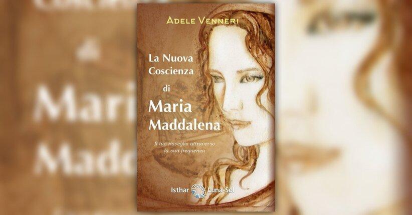 Prefazione - La Nuova Coscienza di Maria Maddalena - Libro di Adele Venneri