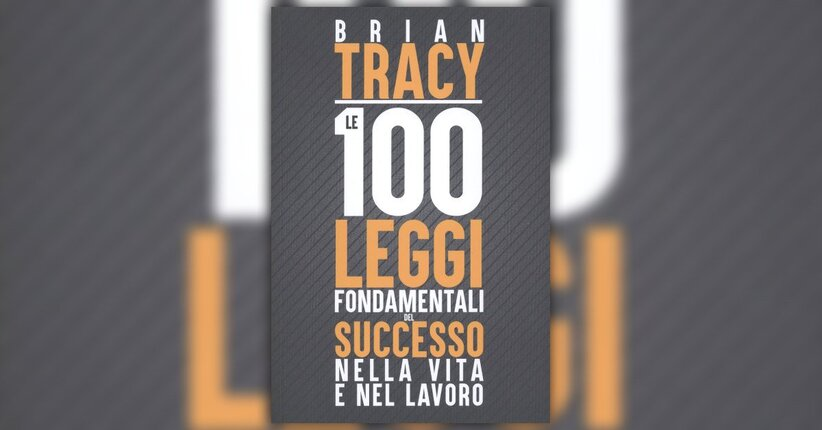 Prefazione: Le 100 Leggi Fondamentali del Successo nella Vita e nel Lavoro - LIBRO di Brian Tracy