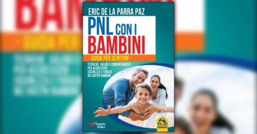 Prefazione PNL con i Bambini - Guida per Genitori - LIBRO di Eric de la Parra Paz
