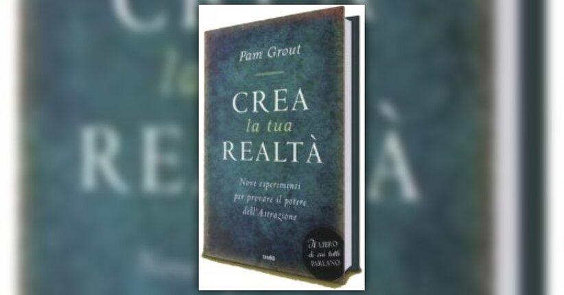 """Premessa di """"Crea la tua Realtà"""" Libro di Pam Grout"""