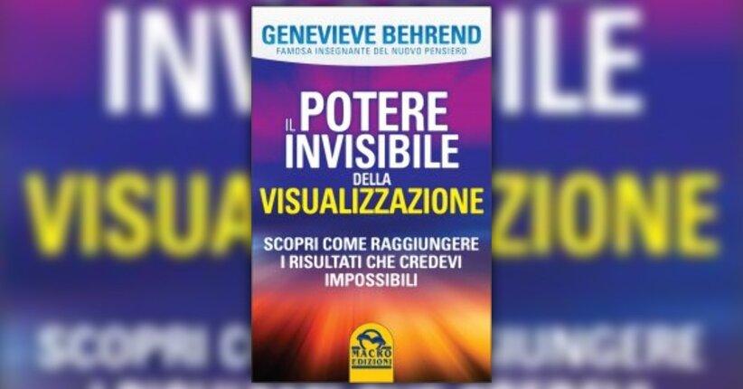 """Premessa di """"Il Potere Invisibile della Visualizzazione"""" - Libro di Genevieve Behrend"""